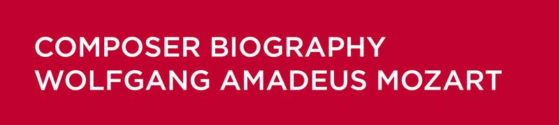 Composer Biography - Wolfgang Amadeus Mozart