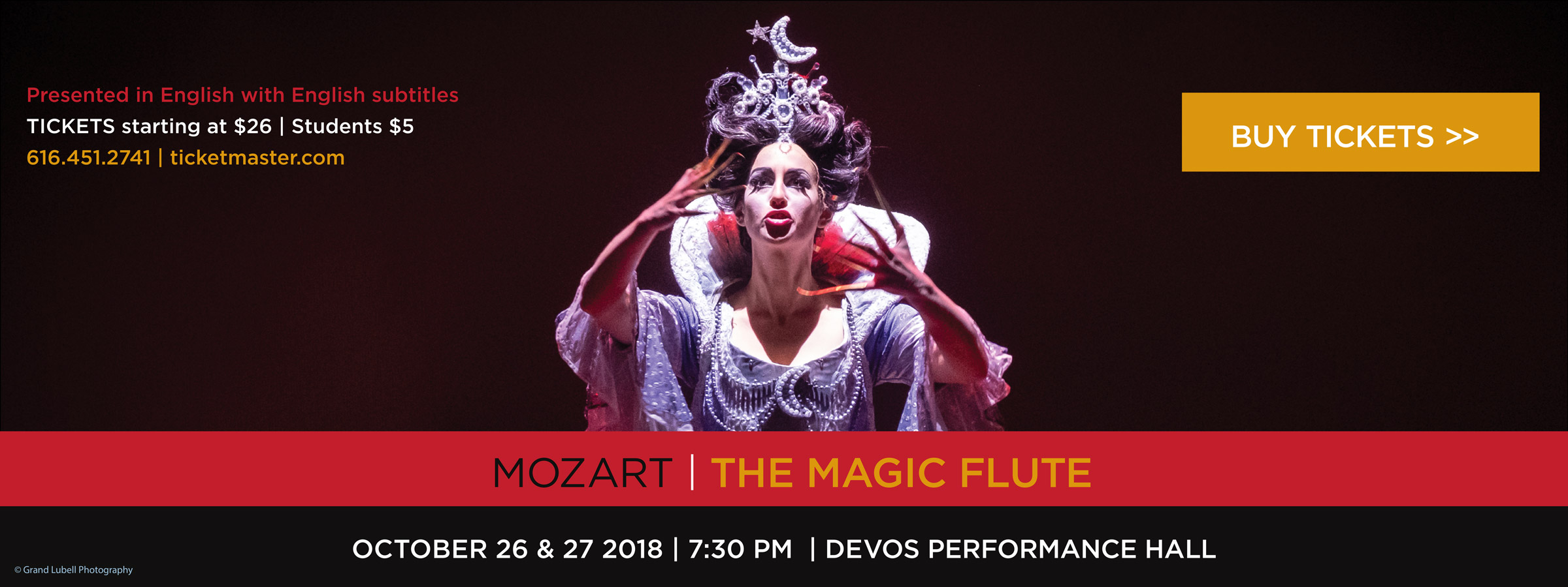 Buy tickets for Motzart's the Magic Flute October 26 & 27 at DeVos Performance Hall - 7:30 PM - Presented in English with English subtitles, tickets starting at $26, Students $5, 616.451.2741, ticketmaster.com
