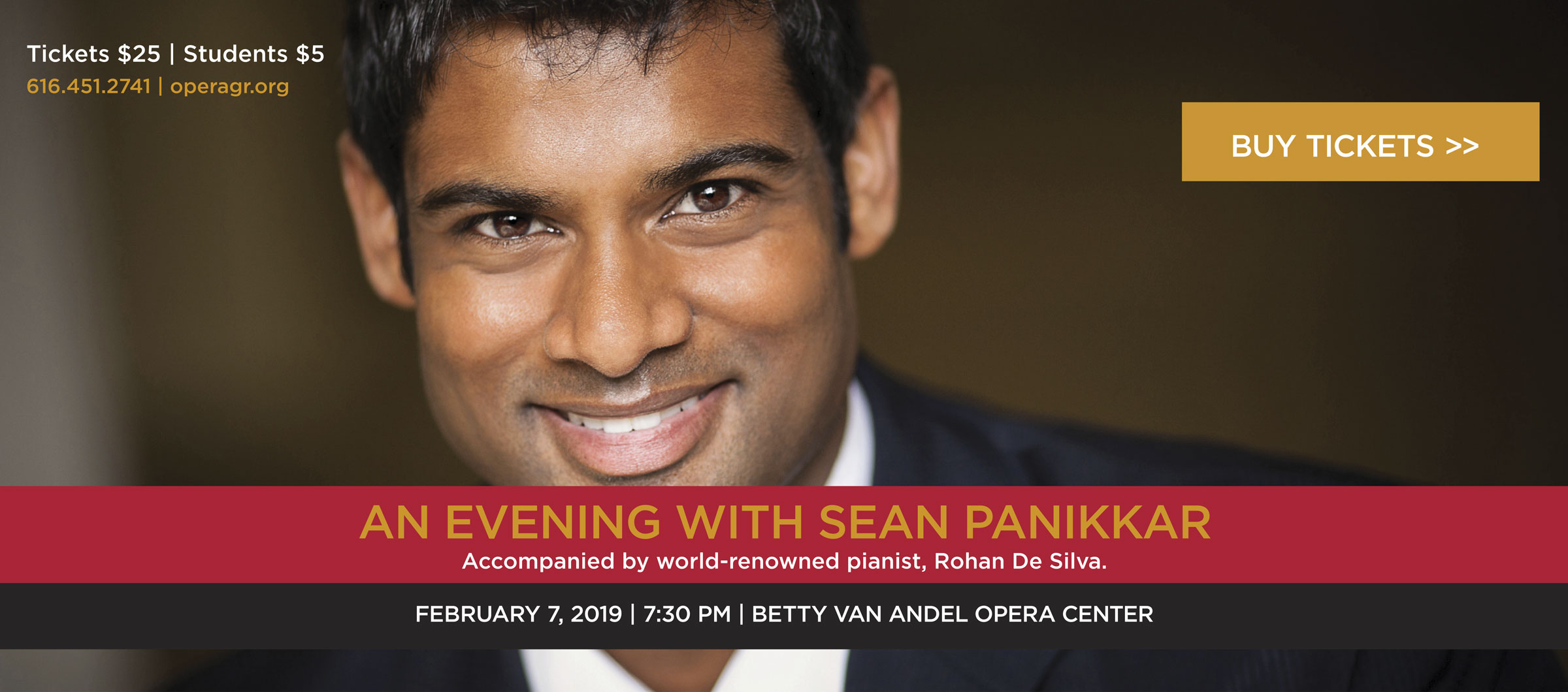 An evening with Sean Panikkar, accompanied by world-renowned pianist Rohan de Silva. February 7, 2019, 7:30 PM, Betty Van Andel Opera Center. Tickets $25, Students $5. Call 616-451-2741 for tickets.