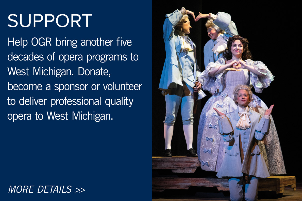 Support - Help Opera Grand Rapids bring another five decades of opera programs to West Michigan. Donate, become a sponsor, or volunteer to deliver professional quality opera to West Michigan.