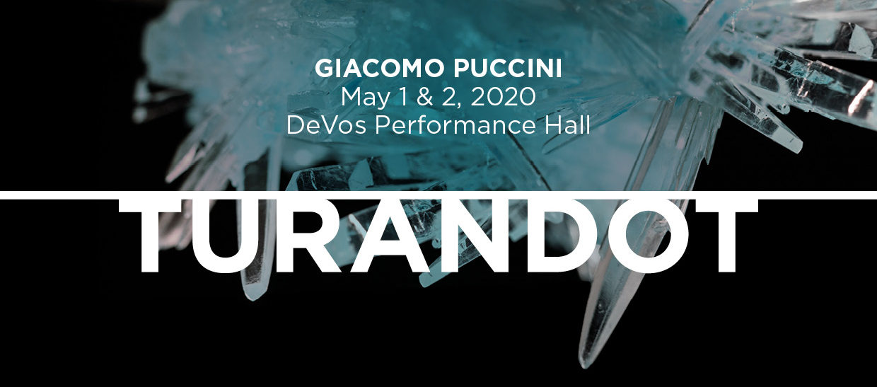 Turandot by Giacomo Puccini - May 1 & 2, 2020 at DeVos Performance Hall