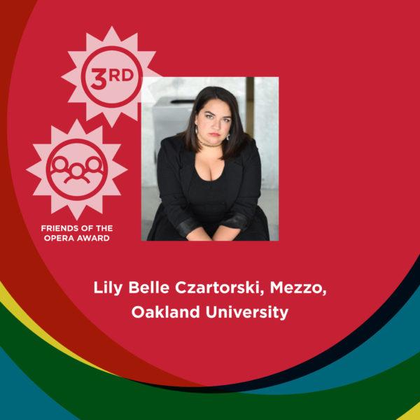 3rd and Friends of the Opera Award: Lily Belle Czartorski, Mezzo, Oakland University
