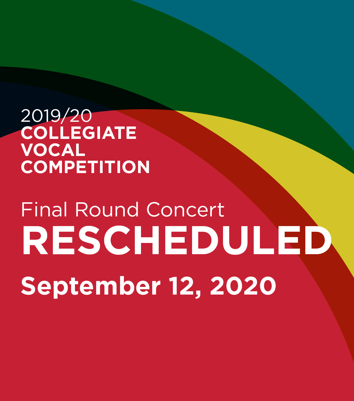 2019/20 Collegiate Vocal Competition. Final Round Concert Rescheduled. September 12, 2020. Learn More.