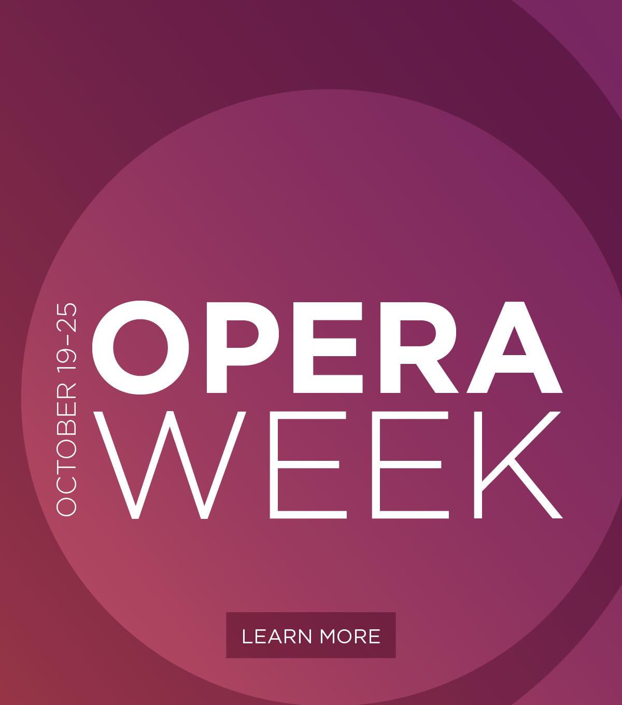 October 19-25, Opera Week, Learn More