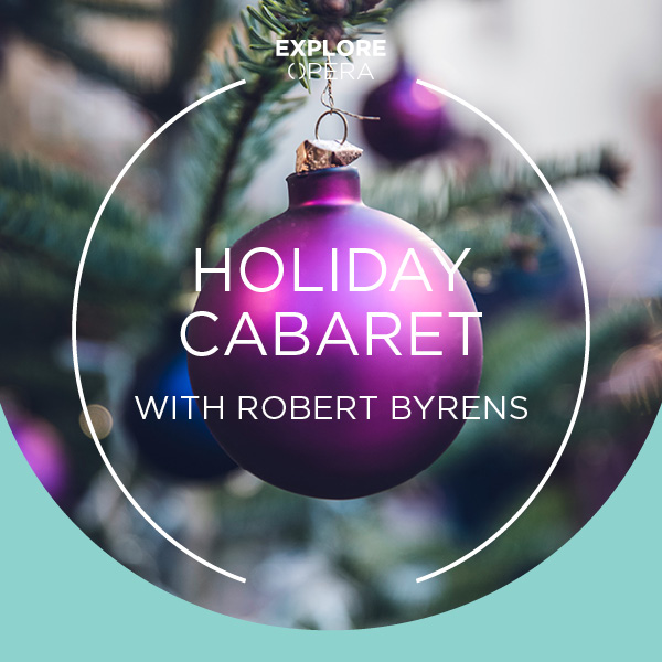 Explore Opera | Holiday Cabaret with Robert Byrens
