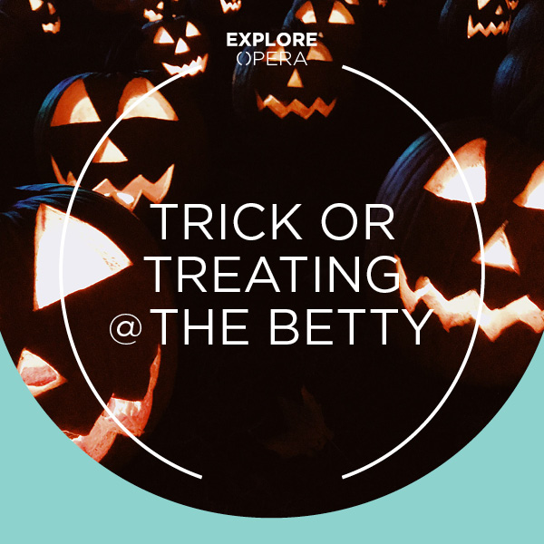 Explore Opera | Trick or Treating @ The Betty